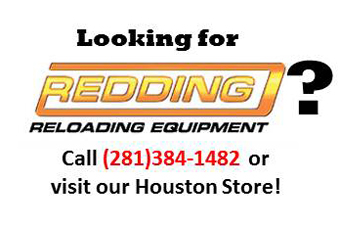 Looking for Redding Reloading Equipment? Call (281)384-1482 or visit our Houston Store.