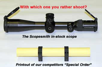 "With which one you rather shoot? The Scopesmith in-stock scope. Printout of our competitors' ""Special Order"""