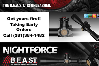 The B.E.A.S.T. is unleashed. Get yours first! Taking early orders - call (281) 384-1482. Nightforce B.E.A.S.T. - Best Example of Advanced Scope Technology.
